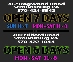 Hours - Dogwood Road 570-424-5542 Sun 11-7 Mon thru Sat 11-8 Milford Road 570-422-1044 Mon thru Sat 11-8